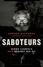 Saboteurs: Wiebo Ludwigs War against Big Oil