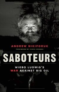 Saboteurs: Wiebo Ludwigs War against Big Oil