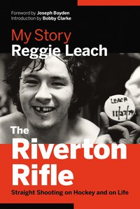 The Riverton Rifle: My Story-Straight Shooting on Hockey and on Life