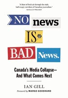No News is Bad News: Canadas Media Collapse-and What Comes Next
