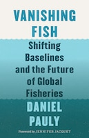 Vanishing Fish: Shifting Baselines and the Future of Global Fisheries
