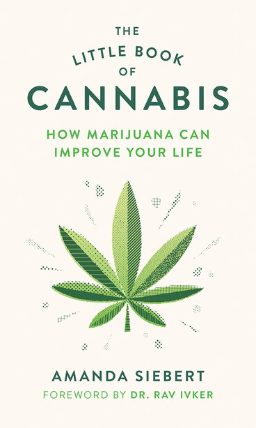 The Little Book Of Cannabis: How Marijuana Can Improve Your Life by Amanda Siebert