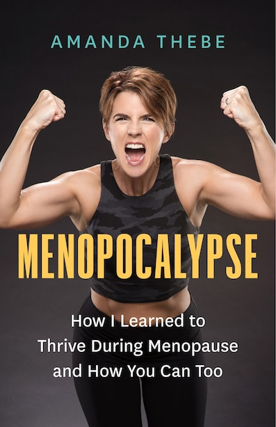 Menopocalypse: How I Learned To Thrive During Menopause And How You Can Too by Amanda Thebe