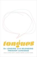Tongues: On Longing And Belonging Through Language