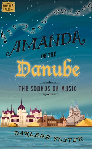 Amanda On The Danube: The Sounds Of Music by Darlene Foster