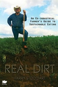 Book Real Dirt: An Ex-industrial Farmer's Guide To Sustainable Eating by Harry Stoddart