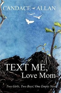 Text Me, Love Mom: Two Girls, Two Boys, One Empty Nest by Candace Allan