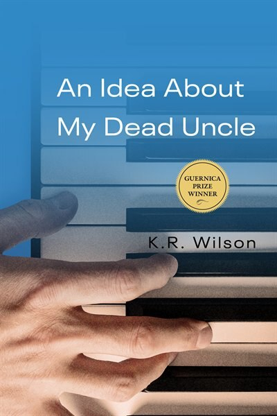 An Idea About My Dead Uncle by K.R. Wilson