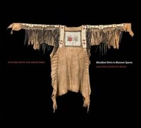 Visiting with the Ancestors: Blackfoot Shirts in Museum Spaces