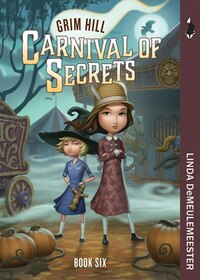 Carnival of Secrets: Grim Hill, Book Six