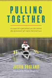 Pulling Together: A Coach's Journey to Uncover the Mindset of True Potential by Jason Dorland