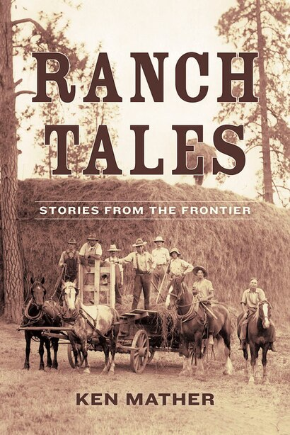 Ranch Tales: Stories from the Frontier by Ken Mather