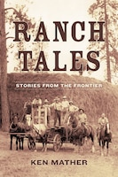 Ranch Tales: Stories from the Frontier