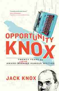 Opportunity Knox: Twenty Years of Award-Losing Humour Writing by Jack Knox