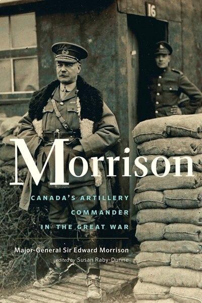 Morrison: The Long-lost Memoir of Canada's Artillery Commander in the Great War by Edward Morrison