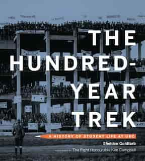 The Hundred-Year Trek: A History of Student Life at UBC by Sheldon Goldfarb