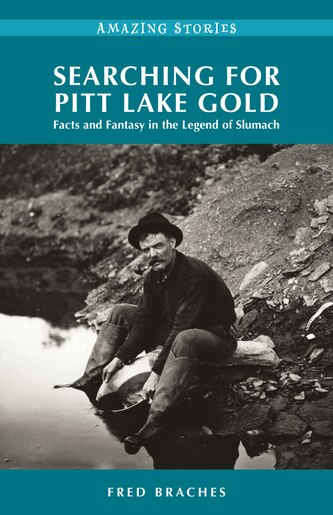 Searching for Pitt Lake Gold: Facts and Fantasy in the Legend of Slumach de Fred Braches