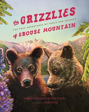 The Grizzlies of Grouse Mountain: The True Adventures of Coola and Grinder by Shelley Hrdlitschka