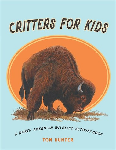 Critters for Kids: A North American Wildlife Activity Book by Tom Hunter