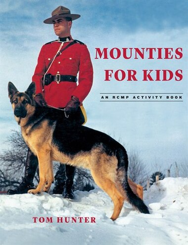 Mounties for Kids: RCMP Activity Book by Tom Hunter