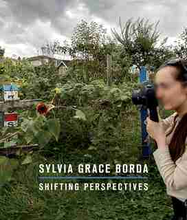 Sylvia Grace Borda: Shifting Perspectives by Jordan Strom