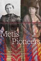 Metis Pioneers: Marie Rose Delorme Smith and Isabella Clark Hardisty Lougheed