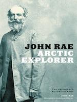 John Rae, Arctic Explorer: The Unfinished Autobiography