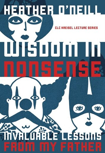 Wisdom in Nonsense: Invaluable Lessons from My Father by Heather O'Neill
