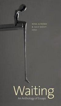 Waiting: An Anthology of Essays by Rona Altrows