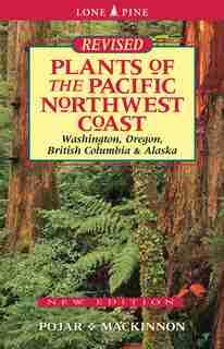 Plants Of The Pacific Northwest Coast: Washington, Oregon, British Columbia And Alaska by Jim Pojar