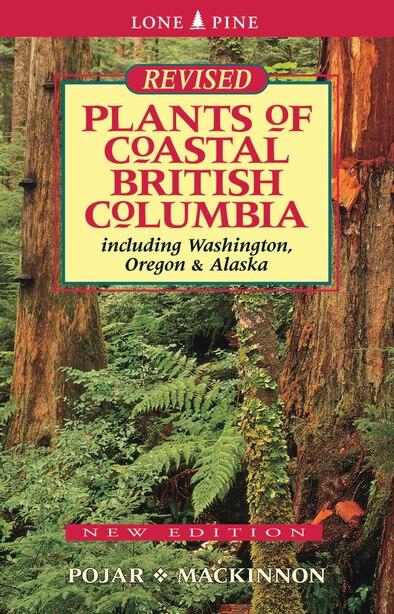 Plants Of Coastal British Columbia: Including Washington, Oregon And Alaska by Jim Pojar