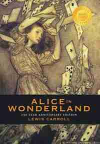 Alice in Wonderland (150 Year Anniversary Edition, Illustrated) (1000 Copy Limited Edition) by Lewis Carroll