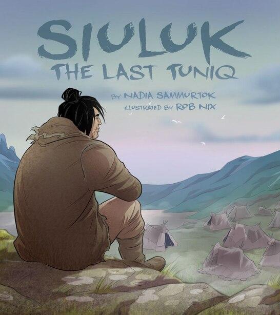 Siuluk: The Last Tuniq by Nadia Sammurtok