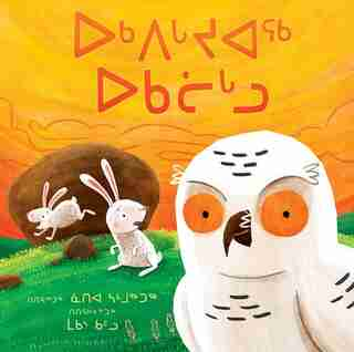 The Owl And The Two Rabbits (inuktitut) by Nadia Sammurtok