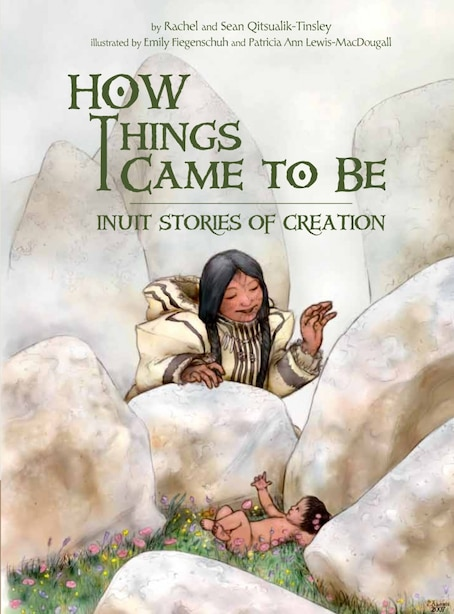 How Things Came To Be: Inuit Stories Of Creation by Rachel Qitsualik-tinsley