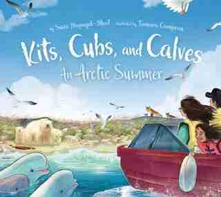 Kits, Cubs, And Calves: An Arctic Summer by Suzie Napayok-short