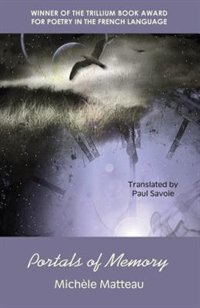 Portals Of Memory: Winner Of The Trillium Award For French-language Poetry by Michèle Matteau