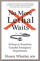No More Lethal Waits: 10 Steps to Transform Canada's Emergency Departments