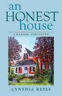 An Honest House: A Memoir, Continued by Cynthia Reyes