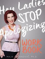 Hey Ladies, Stop Apologizing: The WORKBOOK: 2017-2018 Edition