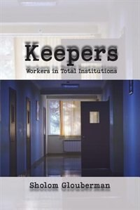Keepers: Workers in Total Institutions