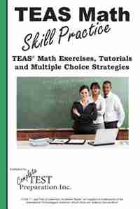 TEAS Math Skill Practice: TEAS® Math Tutorials, Practice  Questions  and Multiple Choice  Strategies by Complete Test Preparation Inc.
