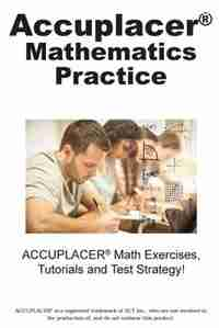 ACCUPLACER Mathematics Practice: Math Exercises, Tutorials and  Multiple Choice Strategies by Complete Test Preparation Inc.