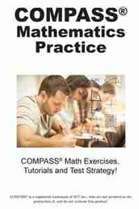 COMPASS Mathematics Practice: Math Exercises, Tutorials and  Multiple Choice Strategies by Complete Test Preparation Inc.
