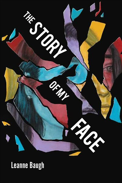 The Story of My Face by Leanne Baugh