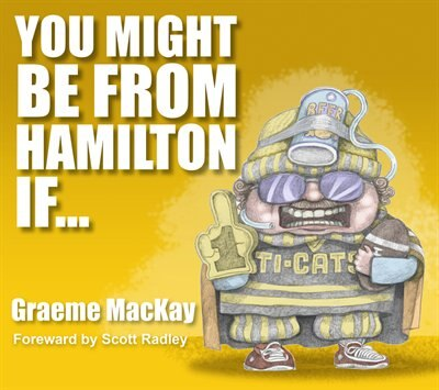 You Might Be From Hamilton If... by Graeme MacKay
