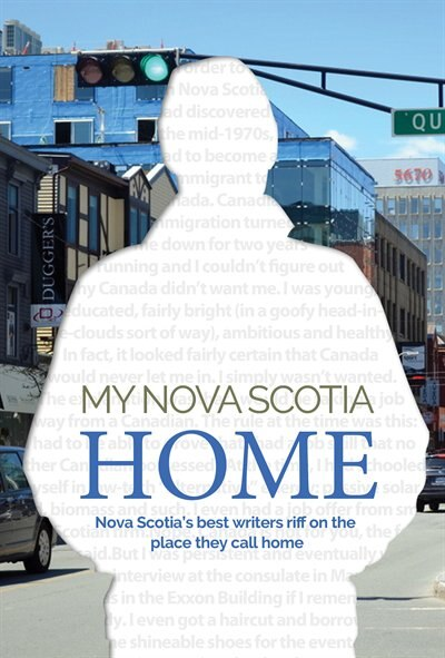 My Nova Scotia Home: Nova Scotia's best writers riff on the place they call home by Vernon Oickle