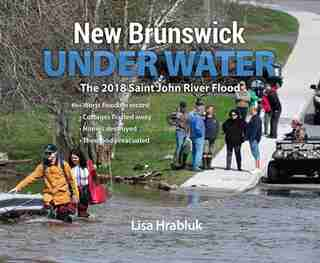 New Brunswick Underwater: The 2018 Saint John River Flood by Lisa Hrabluk