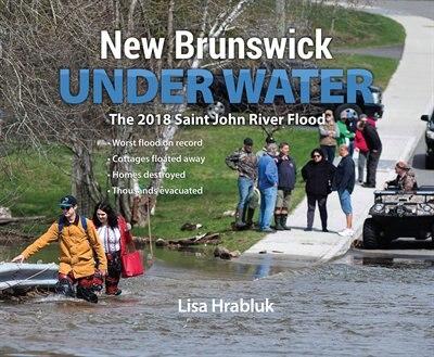 New Brunswick Underwater: The 2018 Saint John River Flood by Lisa Hrabluk