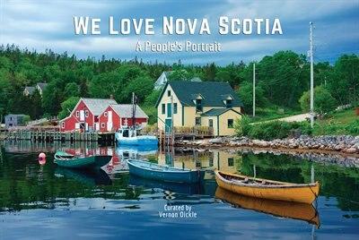 We Love Nova Scotia: A People's Portrait by Vernon Oickle